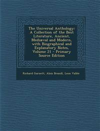 The Universal Anthology: A Collection of the Best Literature, Ancient, Mediaeval and Modern, with Biographical and Explanatory Notes, Volume 21