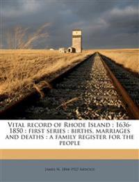 Vital record of Rhode Island : 1636-1850 : first series : births, marriages and deaths : a family register for the people