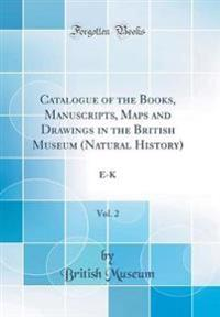 Catalogue of the Books, Manuscripts, Maps and Drawings in the British Museum (Natural History), Vol. 2