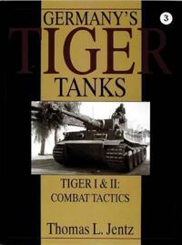 Germany's Tiger Tanks: Tiger I and Tiger II: Tiger I and Tiger II: Combat Tactics