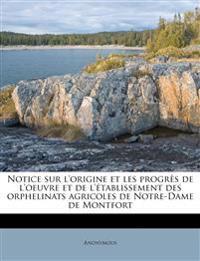 Notice sur l'origine et les progrès de l'oeuvre et de l'établissement des orphelinats agricoles de Notre-Dame de Montfort