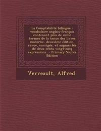 La Comptabilité bilingue : vocabulaire anglais-français contenant plus de mille termes de la tenue des livres moderne, deuxième édition, revue, corrig