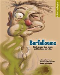 Barfalloems: Much Grosser Than Poems and Ten Times More Fun.