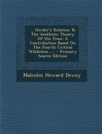 ... Herder's Relation To The Aesthetic Theory Of His Time: A Contribution Based On The Fourth Critical Wäldchen......