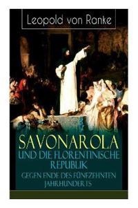 Savonarola Und Die Florentinische Republik Gegen Ende Des F nfzehnten Jahrhunderts