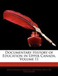 Documentary History of Education in Upper Canada, Volume 11