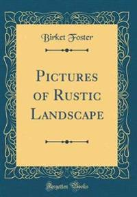 Pictures of Rustic Landscape (Classic Reprint)