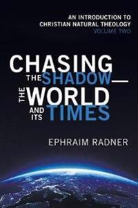 Chasing the Shadow-The World and Its Times