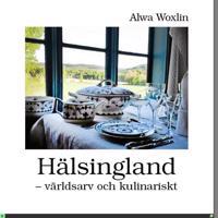 Hälsingland : världsarv och kulinariskt