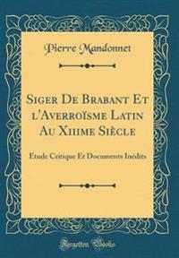 Siger de Brabant Et L'Averroisme Latin Au Xiiime Siecle