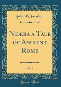 Neaera a Tale of Ancient Rome, Vol. 2 (Classic Reprint)