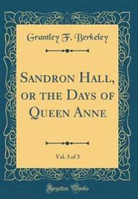 Sandron Hall, or the Days of Queen Anne, Vol. 3 of 3 (Classic Reprint)