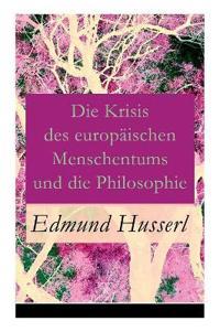 Die Krisis Des Europ ischen Menschentums Und Die Philosophie