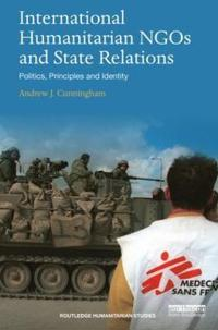 International Humanitarian Ngos and State Relations: Politics, Principles and Identity