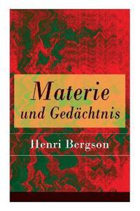 Materie Und Ged chtnis - Vollst ndige Deutsche Ausgabe
