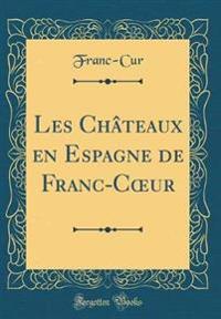 Les Ch teaux En Espagne de Franc-Coeur (Classic Reprint)