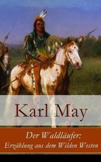 Der Waldl ufer: Erz hlung Aus Dem Wilden Westen - Vollst ndige Ausgabe
