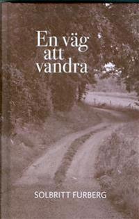 En väg att vandra : en roman om en torparfamiljs strävan efter ett bättre liv under början av 1900-talet