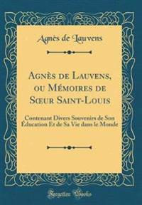 Agn�s de Lauvens, Ou M�moires de Soeur Saint-Louis