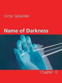 Name of Darkness: Chapter: 0
