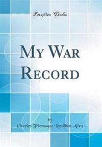 My War Record (Classic Reprint)