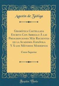 Gramatica Castellana Escrita Con Arreglo a Las Prescripciones Mas Recientes de la Academia Espanola y a Los Metodos Modernos