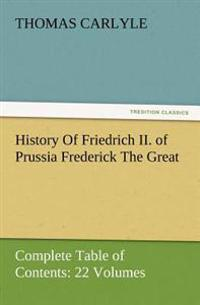 History of Friedrich II. of Prussia Frederick the Great-Complete Table of Contents
