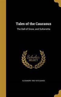 TALES OF THE CAUCASUS