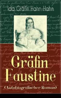 Gr fin Faustine (Autobiografischer Roman) - Vollst ndige Ausgabe