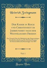 Der Kaiser in Reich Und Christenheit Im Jahrhundert Nach Dem Westfalischen Frieden, Vol. 1