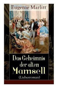 Das Geheimnis Der Alten Mamsell (Liebesroman) - Vollst ndige Ausgabe