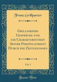 Grillparzers Gesprche Und Die Charakteristiken Seiner Persnlichkeit Durch Die Zeitgenossen, Vol. 3 (Classic Reprint)