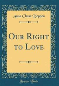 Our Right to Love (Classic Reprint)