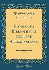 Catalogus Bibliothecae Collegii Alleghaniensis (Classic Reprint)