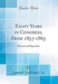 Eight Years in Congress, from 1857-1865