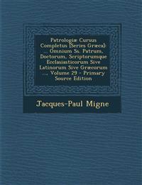 Patrologiae Cursus Completus [Series Graeca]: ... Omnium SS. Patrum, Doctorum, Scriptorumque Ecclasiasticorum Sive Latinorum Sive Graecorum ..., Volum