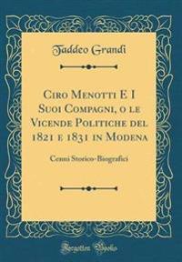 Ciro Menotti E I Suoi Compagni, O Le Vicende Politiche del 1821 E 1831 in Modena
