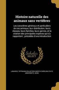 Histoire Naturelle Des Animaux Sans Vertebres: Les Caracteres Generaux Et Particuliers de Ces Animaux, Leur Distribution, Leurs Classes, Leurs Familie