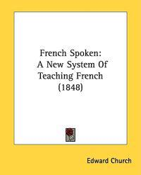French Spoken: A New System Of Teaching French (1848)