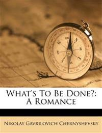 What's To Be Done?: A Romance