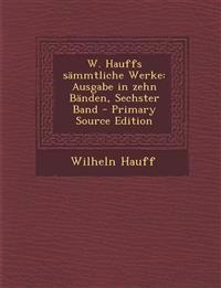 W. Hauffs Sammtliche Werke: Ausgabe in Zehn Banden, Sechster Band