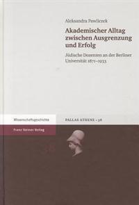 Akademischer Alltag Zwischen Ausgrenzung Und Erfolg: Juedische Dozenten an Der Berliner Universitat 1871-1933