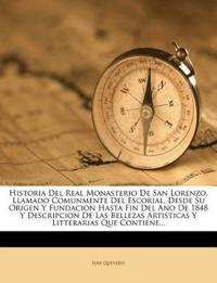 Historia del Real Monasterio de San Lorenzo, Llamado Comunmente del Escorial, Desde Su Origen y Fundacion Hasta Fin del Ano de 1848 y Descripcion de L