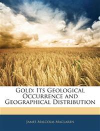 Gold: Its Geological Occurrence and Geographical Distribution