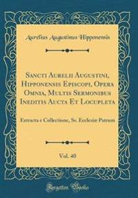 Sancti Aurelii Augustini, Hipponensis Episcopi, Opera Omnia, Multis Sermonibus Ineditis Aucta Et Locupleta, Vol. 40