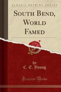 South Bend, World Famed (Classic Reprint)