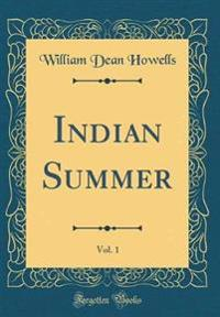 Indian Summer, Vol. 1 (Classic Reprint)