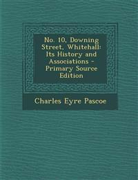 No. 10, Downing Street, Whitehall: Its History and Associations