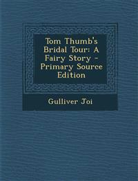 Tom Thumb's Bridal Tour: A Fairy Story