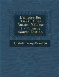 L'Empire Des Tsars Et Les Russes, Volume 1 - Primary Source Edition